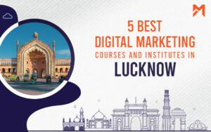 Read more about the article 5 Best Digital Marketing Courses in Lucknow – 2021 Edition