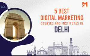 Read more about the article 5 Best Digital Marketing Courses in Delhi – 2021 Edition