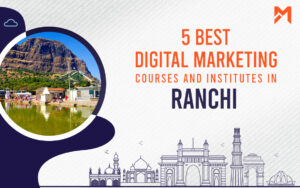 Read more about the article 5 Best Digital Marketing Courses in Ranchi – 2021 Edition