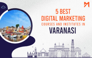 Read more about the article 5 Best Digital Marketing Courses in Varanasi – 2021 Edition