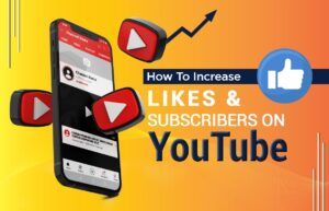 Read more about the article How to Increase Likes and Subscribers on YouTube